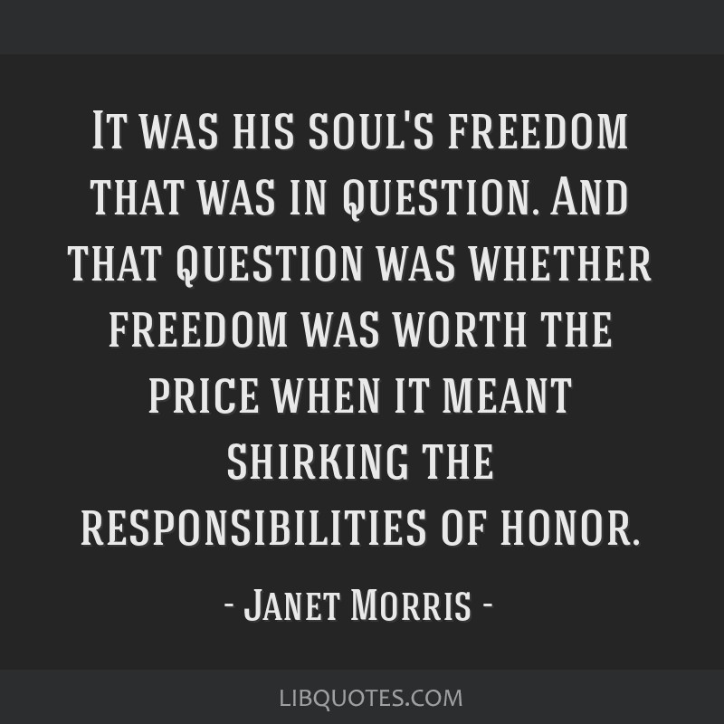 It was his soul's freedom that was in question. And that question was whether freedom was worth the price when it meant shirking the responsibilities ...