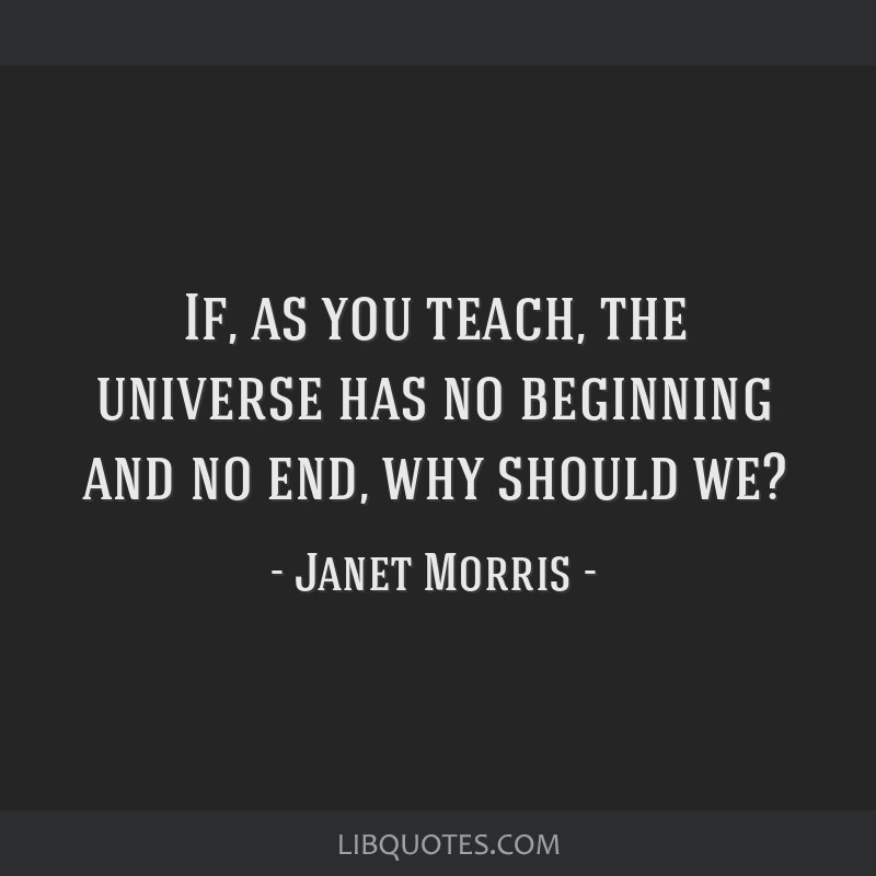 If, as you teach, the universe has no beginning and no end, why should we?