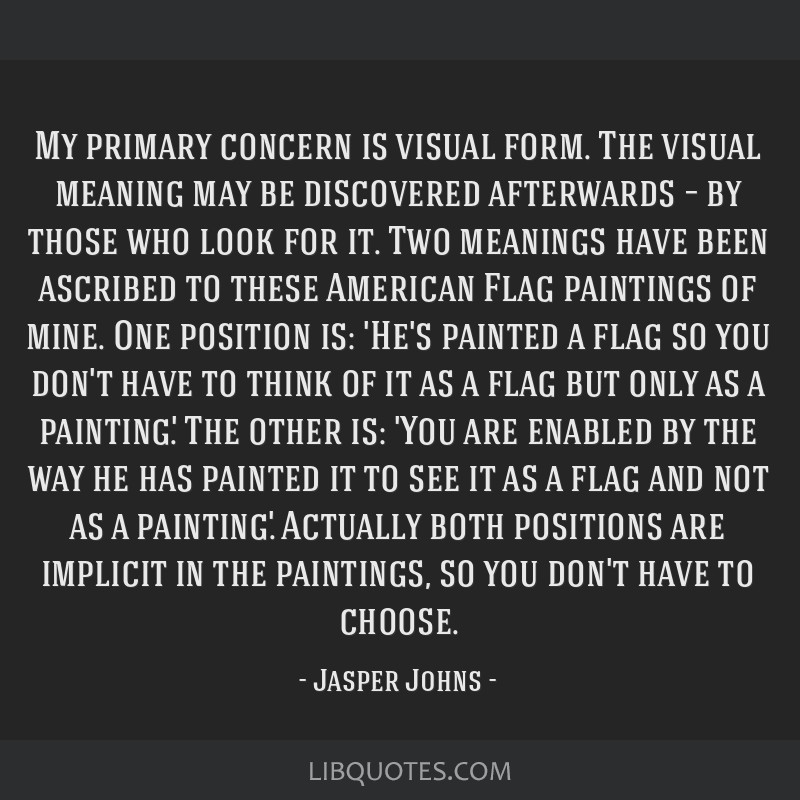 My primary concern is visual form. The visual meaning may be discovered afterwards – by those who look for it. Two meanings have been ascribed to...