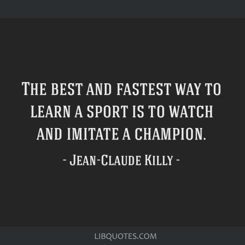 The best and fastest way to learn a sport is to watch and imitate a champion.