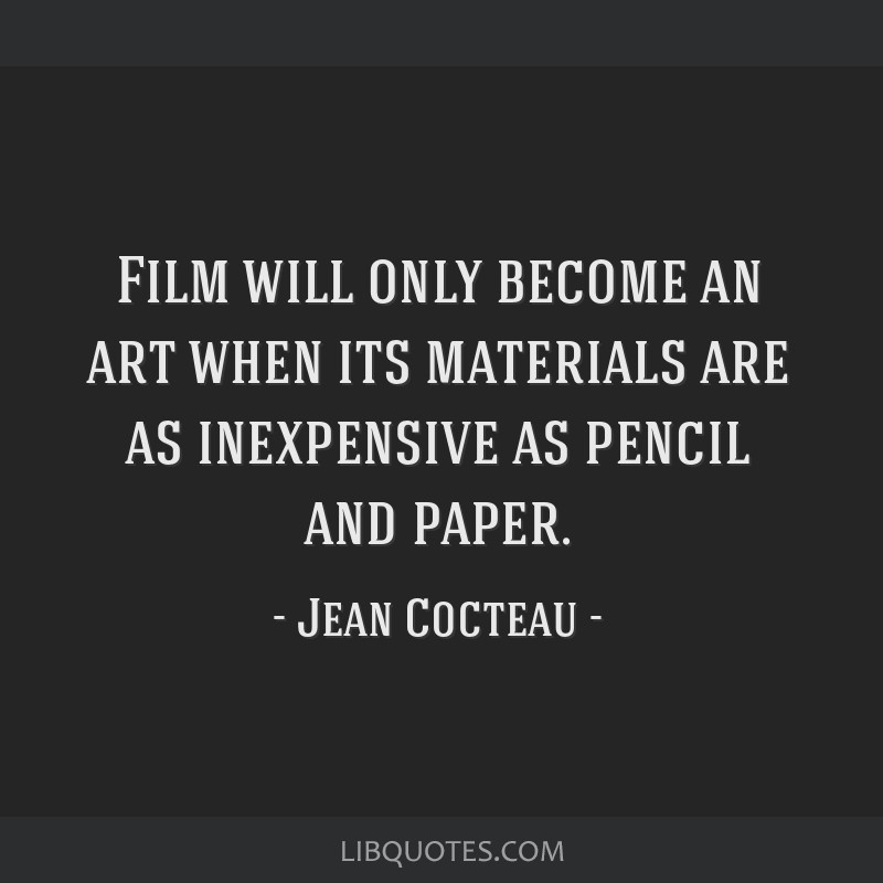 Film will only become an art when its materials are as inexpensive as pencil and paper.