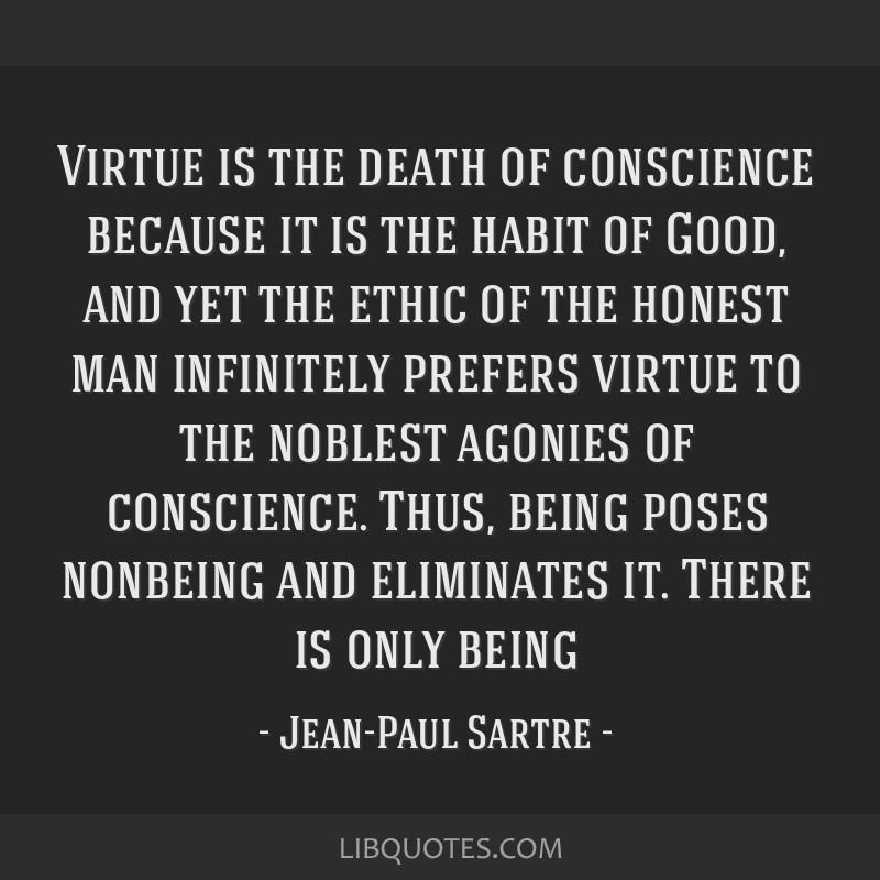 Virtue is the death of conscience because it is the habit of Good, and yet the ethic of the honest man infinitely prefers virtue to the noblest...