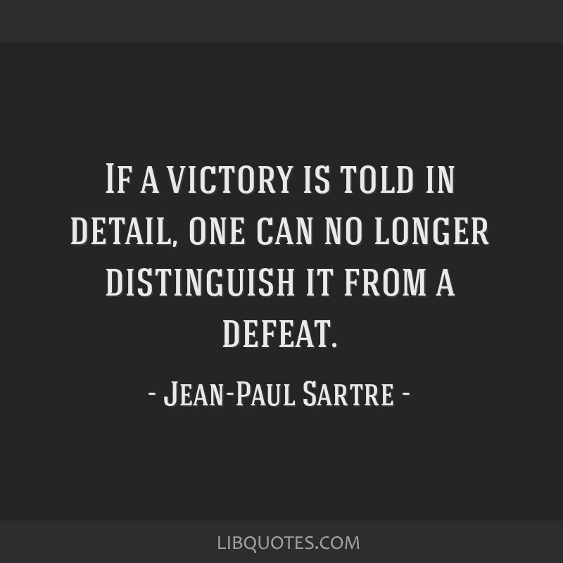 If a victory is told in detail, one can no longer distinguish it from a defeat.