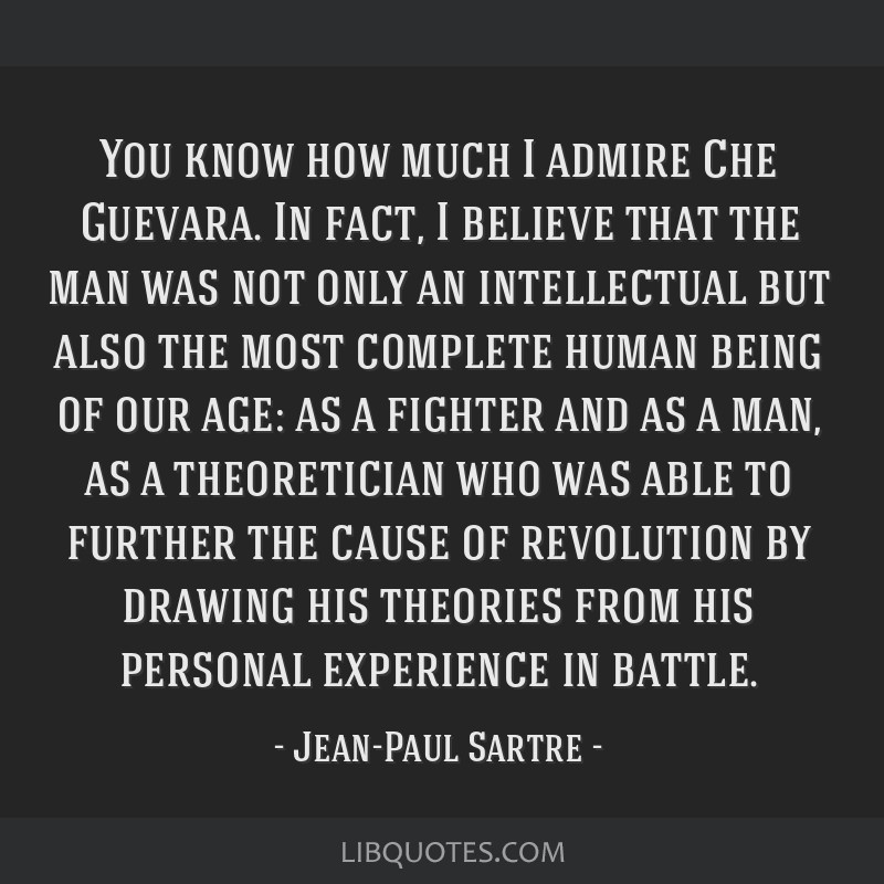 You know how much I admire Che Guevara. In fact, I believe that the man was not only an intellectual but also the most complete human being of our...