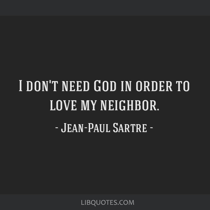 I don't need God in order to love my neighbor.