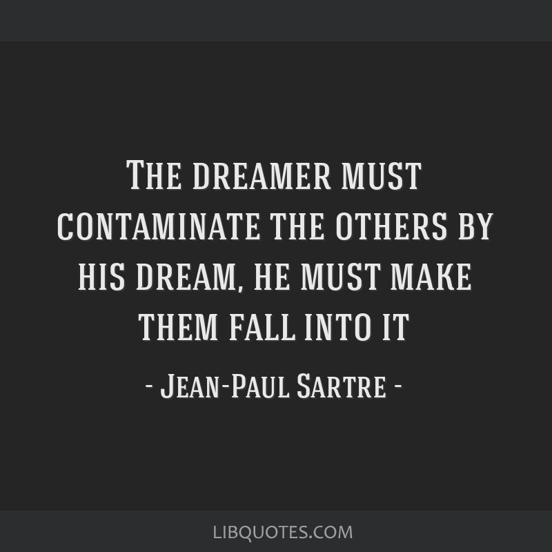 The dreamer must contaminate the others by his dream, he must make them fall into it