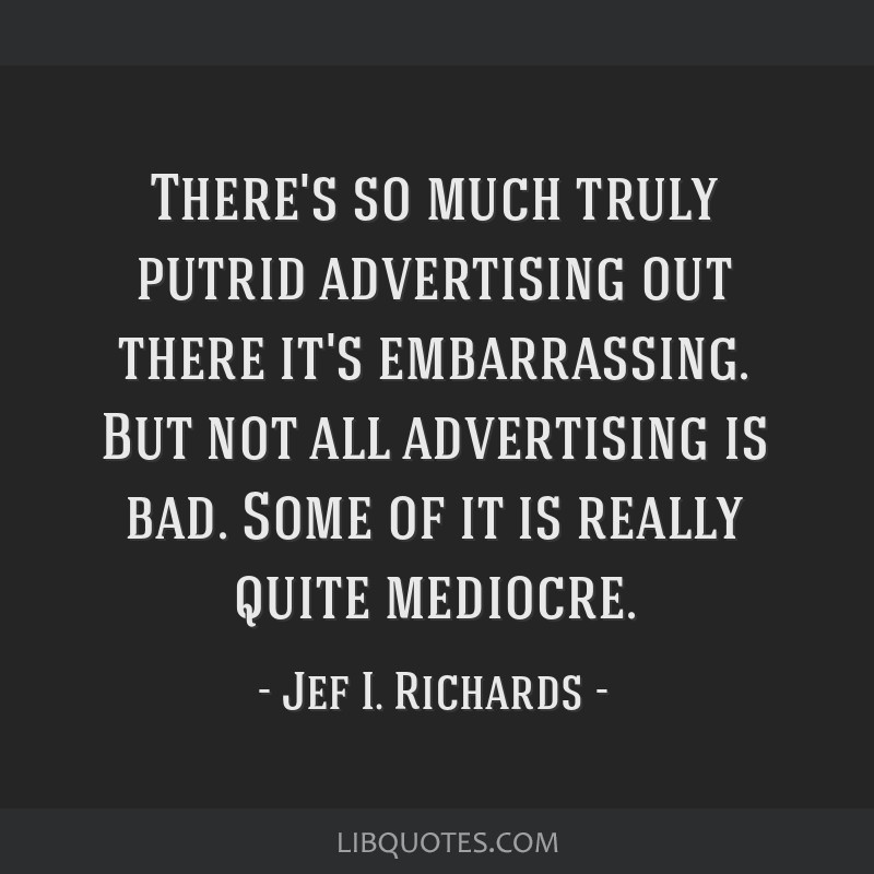 There's so much truly putrid advertising out there it's embarrassing. But not all advertising is bad. Some of it is really quite mediocre.