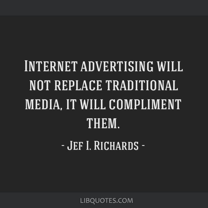 Internet advertising will not replace traditional media, it will compliment them.
