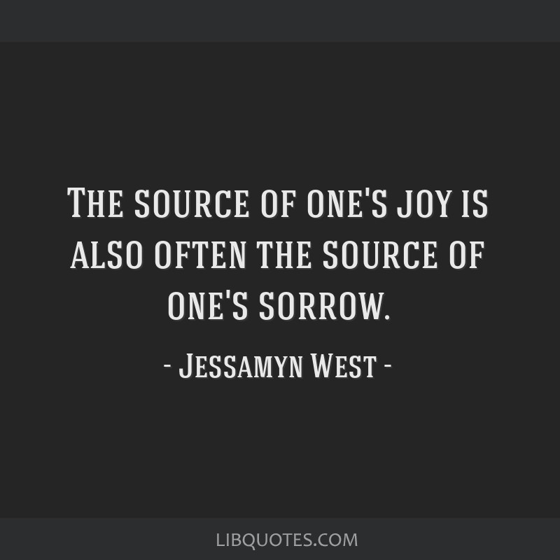 The source of one's joy is also often the source of one's sorrow.