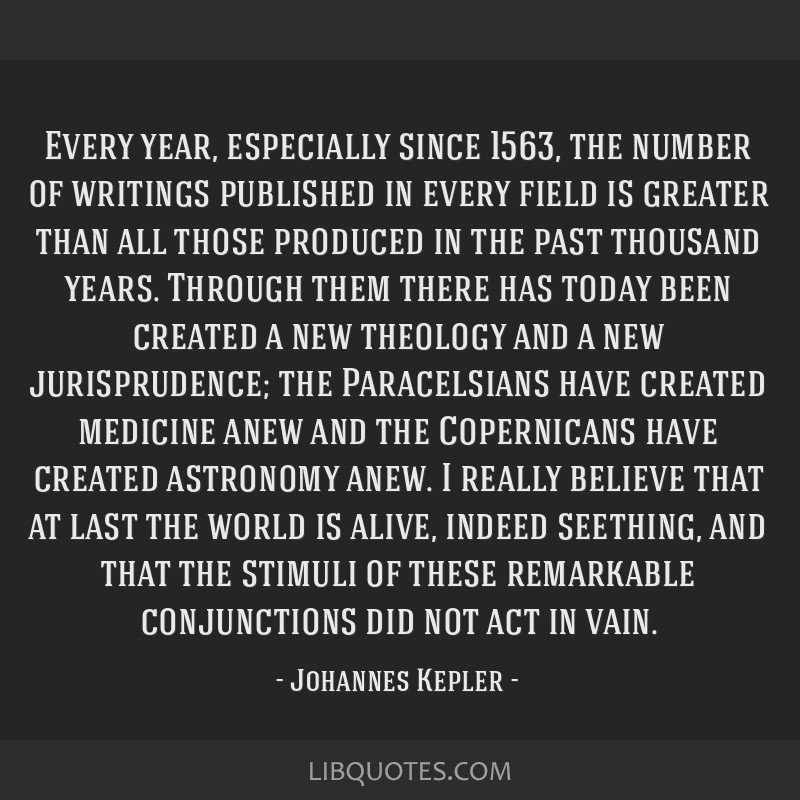 Every year, especially since 1563, the number of writings published in every field is greater than all those produced in the past thousand years....