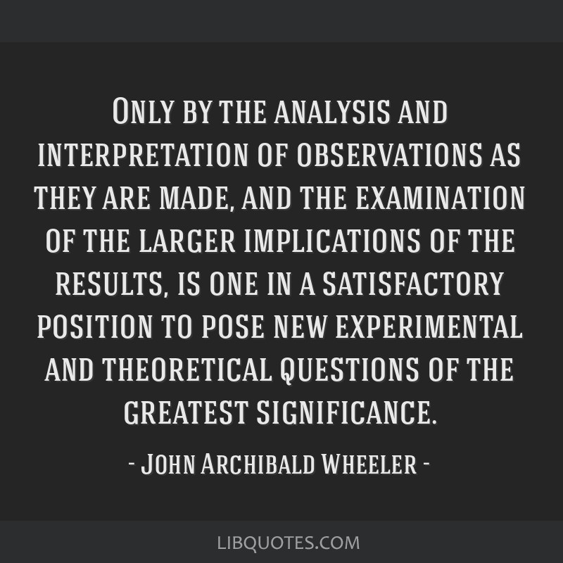 Only by the analysis and interpretation of observations as they are made, and the examination of the larger implications of the results, is one in a...