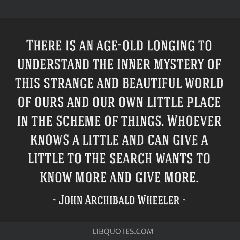 There is an age-old longing to understand the inner mystery of this strange and beautiful world of ours and our own little place in the scheme of...