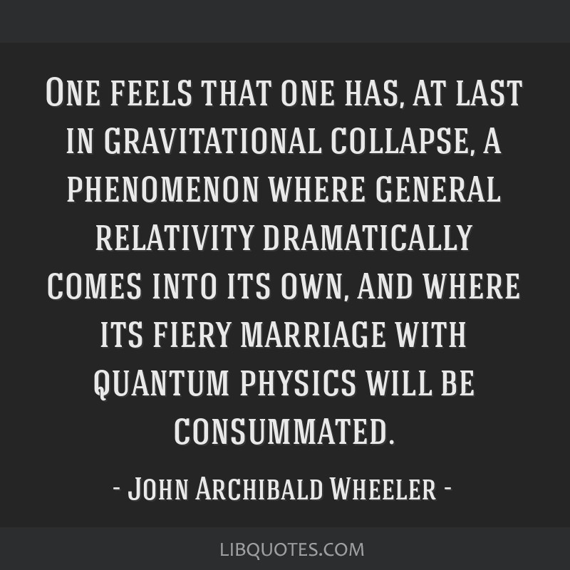 One feels that one has, at last in gravitational collapse, a phenomenon where general relativity dramatically comes into its own, and where its fiery ...