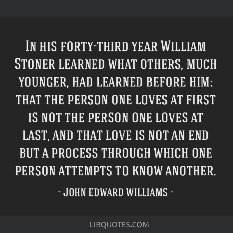 In His Forty Third Year William Stoner Learned What Others