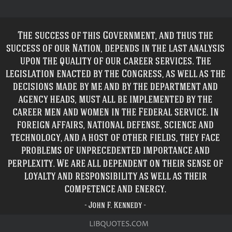 The success of this Government, and thus the success of our Nation, depends in the last analysis upon the quality of our career services. The...