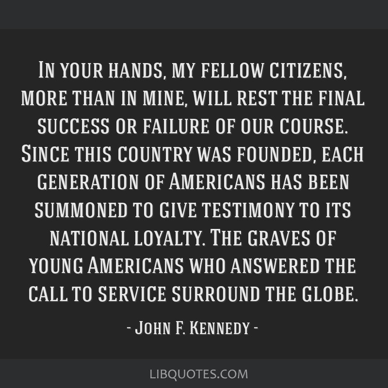 In your hands, my fellow citizens, more than in mine, will rest the final success or failure of our course. Since this country was founded, each...