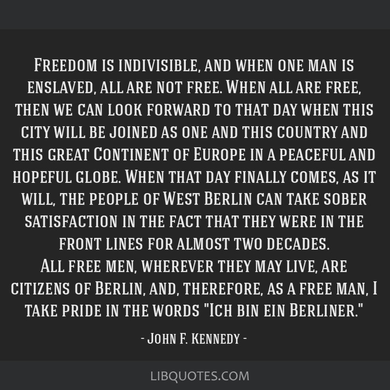 Freedom is indivisible, and when one man is enslaved, all are not free. When all are free, then we can look forward to that day when this city will...