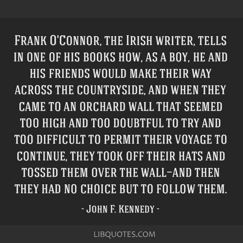Frank O'Connor, the Irish writer, tells in one of his books how, as a boy, he and his friends would make their way across the countryside, and when...
