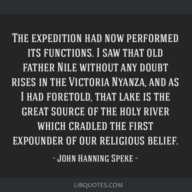 The expedition had now performed its functions. I saw that old father Nile without any doubt rises in the Victoria Nyanza, and as I had foretold,...