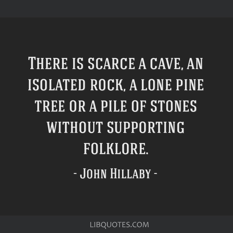 There is scarce a cave, an isolated rock, a lone pine tree or a pile of stones without supporting folklore.