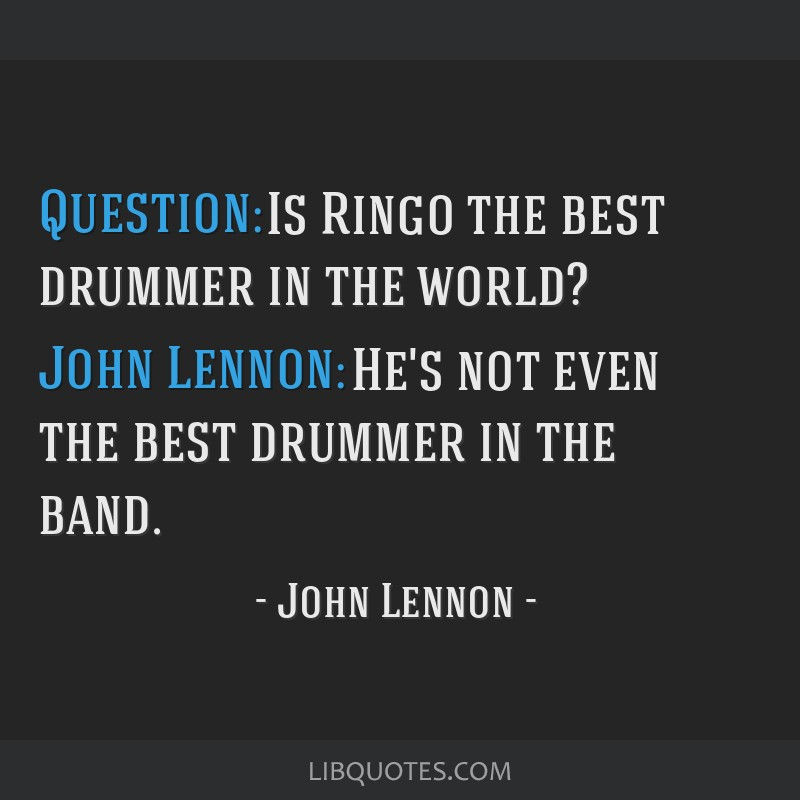 Question Is Ringo The Best Drummer In The World John Lennon Hes