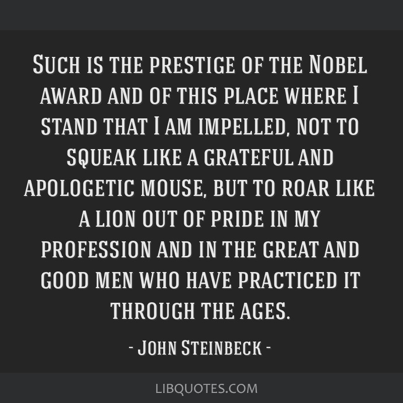 Such is the prestige of the Nobel award and of this place where I stand that I am impelled, not to squeak like a grateful and apologetic mouse, but...