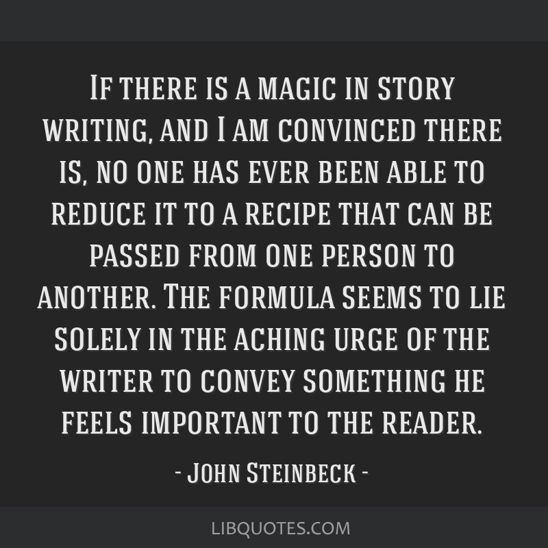 If there is a magic in story writing, and I am convinced there is, no one has ever been able to reduce it to a recipe that can be passed from one...