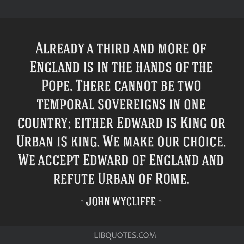Already a third and more of England is in the hands of the Pope. There cannot be two temporal sovereigns in one country; either Edward is King or...