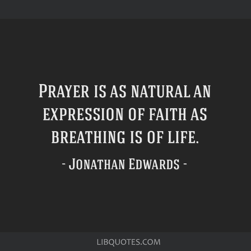 Prayer is as natural an expression of faith as breathing is of life.