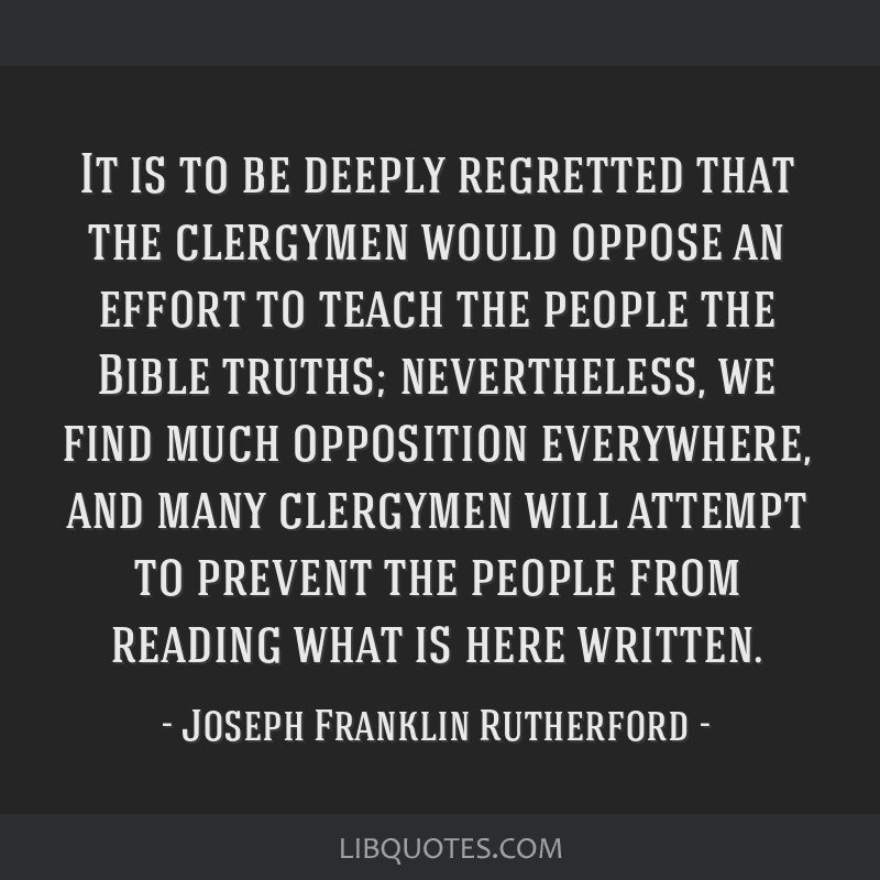 It is to be deeply regretted that the clergymen would oppose an effort to teach the people the Bible truths; nevertheless, we find much opposition...