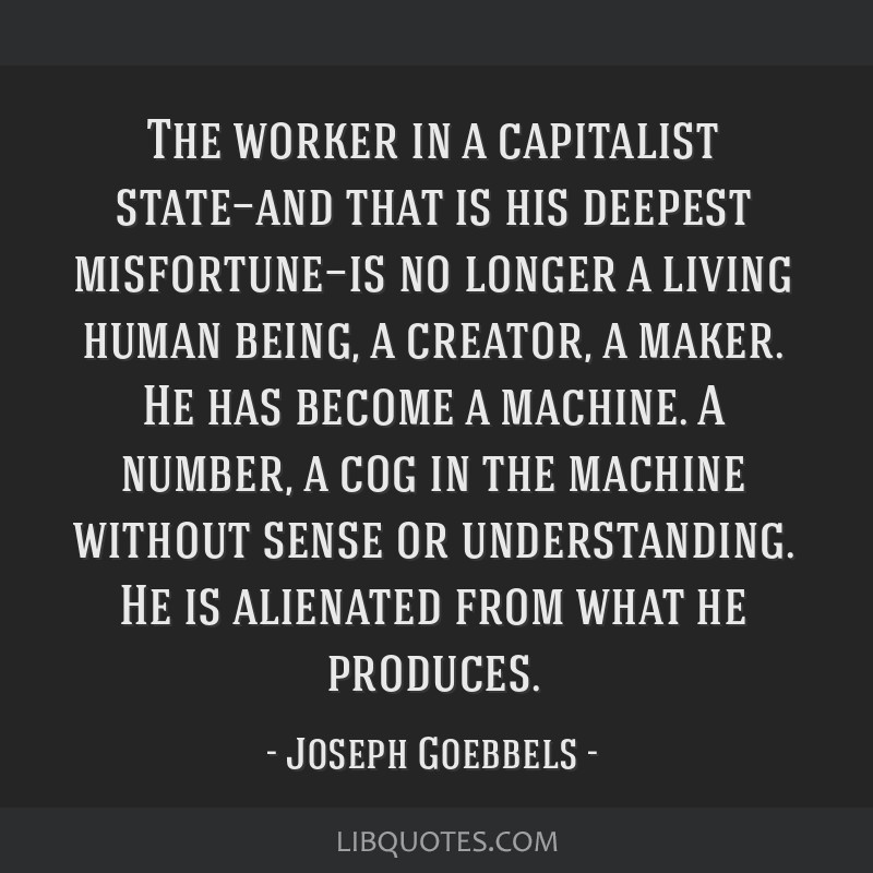 The worker in a capitalist state—and that is his deepest misfortune—is no longer a living human being, a creator, a maker. He has become a...