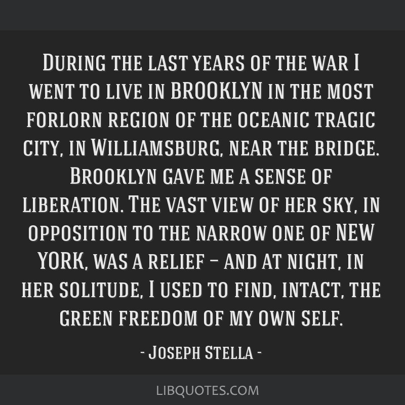 During the last years of the war I went to live in BROOKLYN in the most forlorn region of the oceanic tragic city, in Williamsburg, near the bridge....