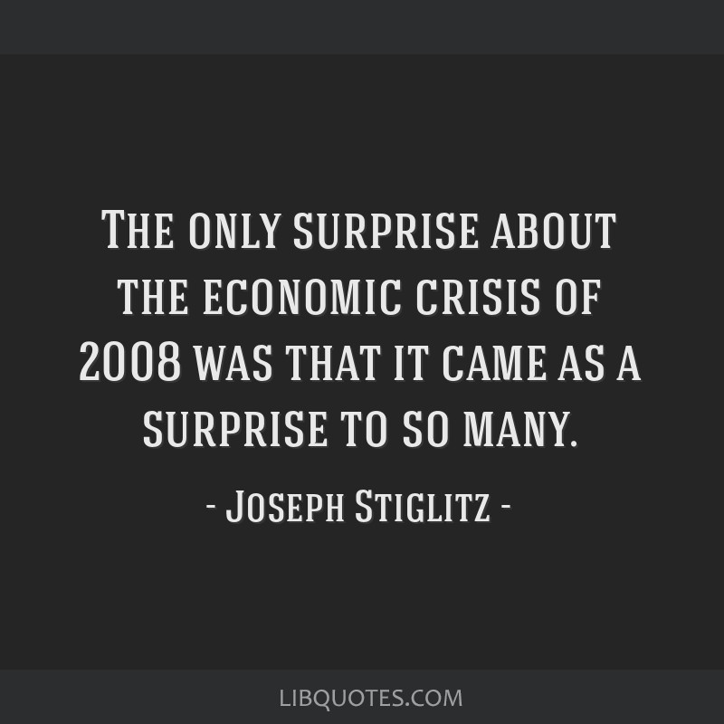 The only surprise about the economic crisis of 2008 was that it came as a surprise to so many.
