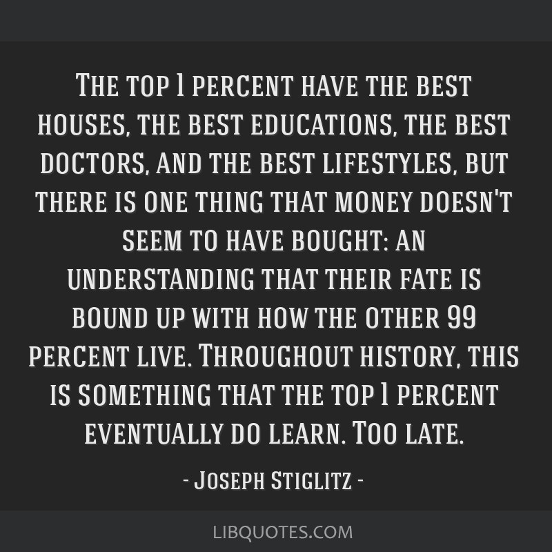 The top 1 percent have the best houses, the best educations, the best doctors, and the best lifestyles, but there is one thing that money doesn't...