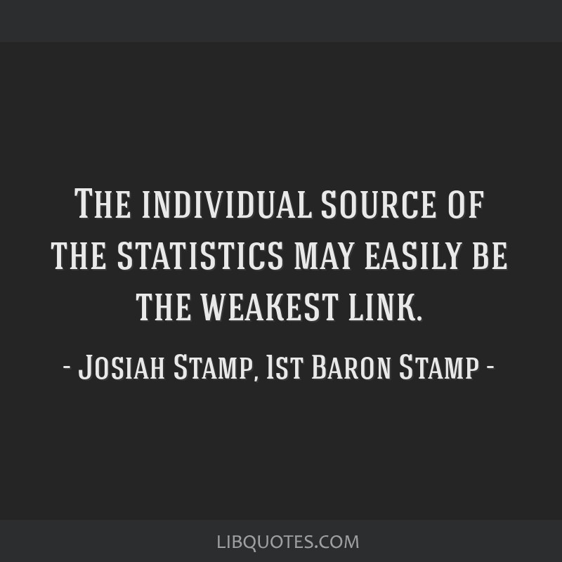 The individual source of the statistics may easily be the weakest link.