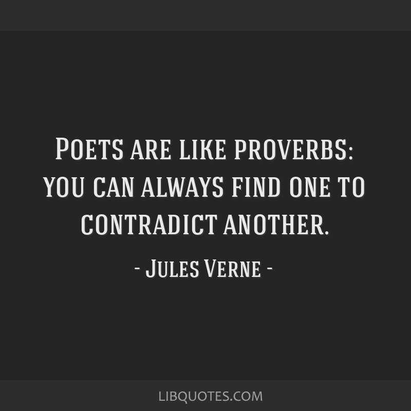 Poets are like proverbs: you can always find one to contradict another.