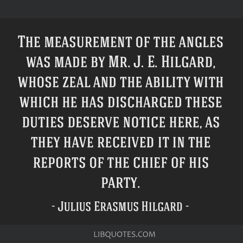 The measurement of the angles was made by Mr. J. E. Hilgard, whose zeal and the ability with which he has discharged these duties deserve notice...