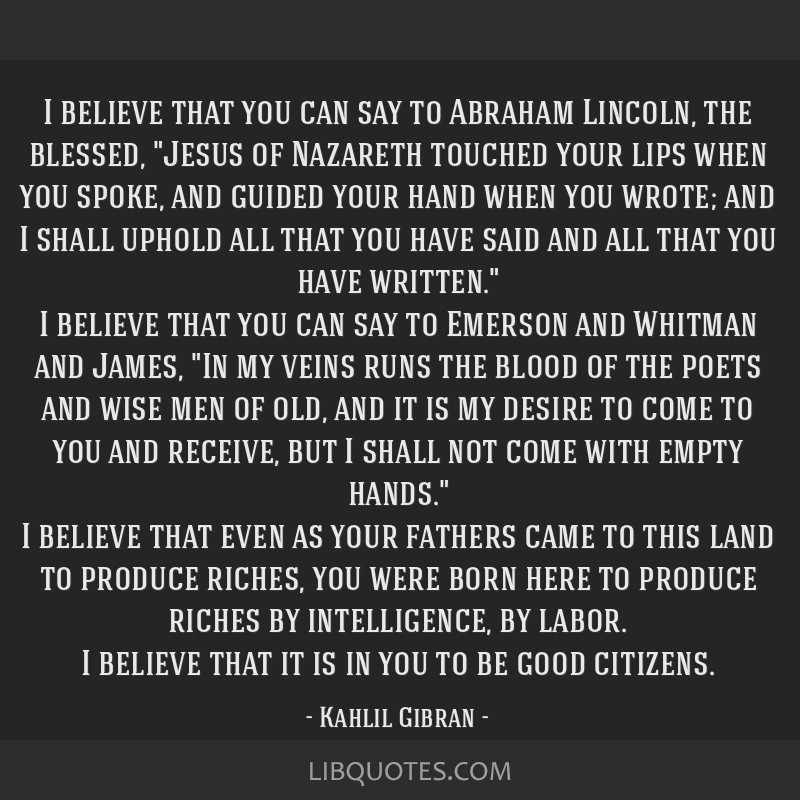 I believe that you can say to Abraham Lincoln, the blessed, Jesus of Nazareth touched your lips when you spoke, and guided your hand when you wrote;...