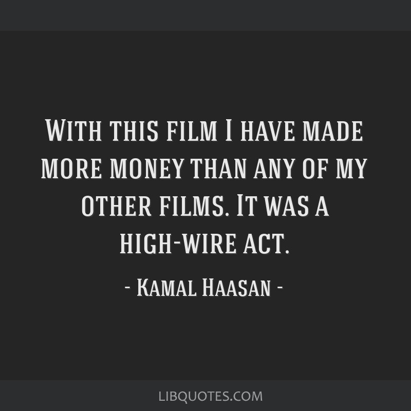 With this film I have made more money than any of my other films. It was a high-wire act.