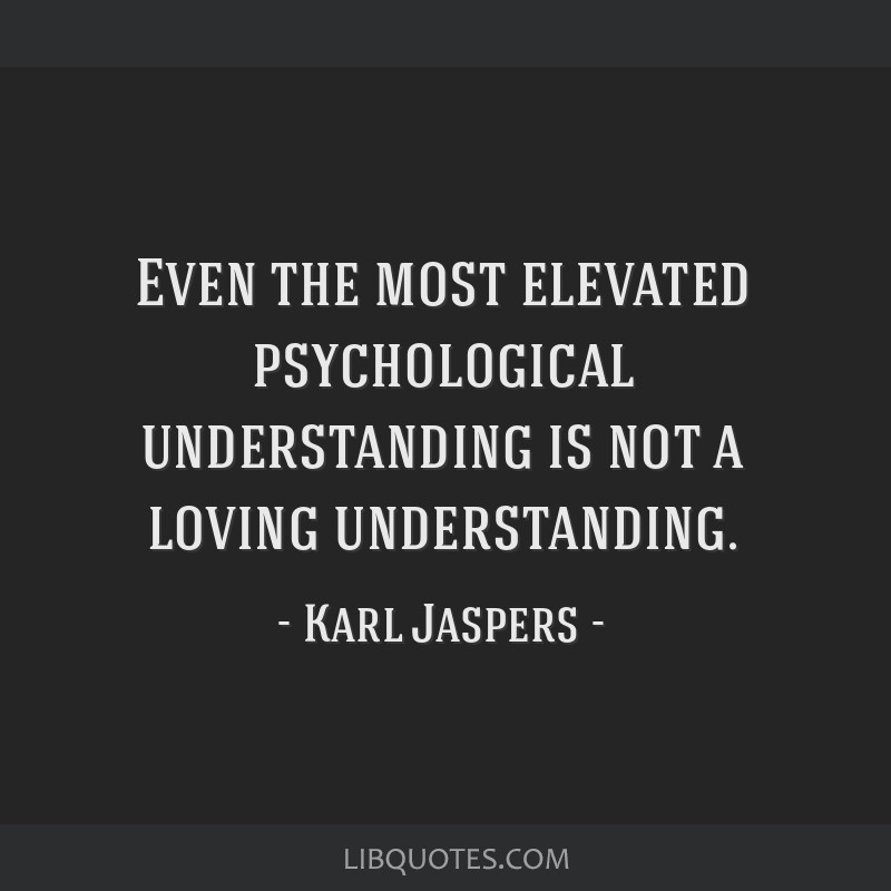 Even the most elevated psychological understanding is not a loving understanding.