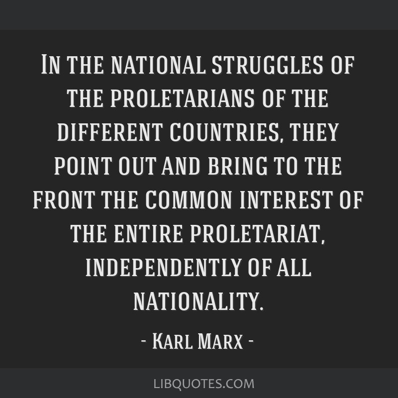 In the national struggles of the proletarians of the different countries, they point out and bring to the front the common interest of the entire...