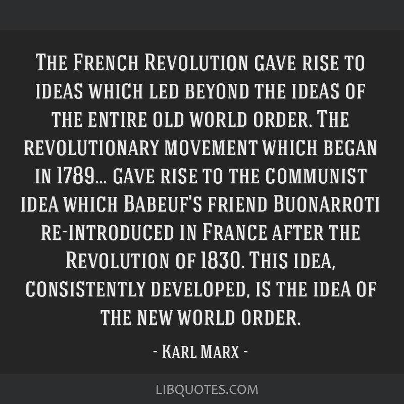 The French Revolution gave rise to ideas which led beyond the ideas of the entire old world order. The revolutionary movement which began in 1789......