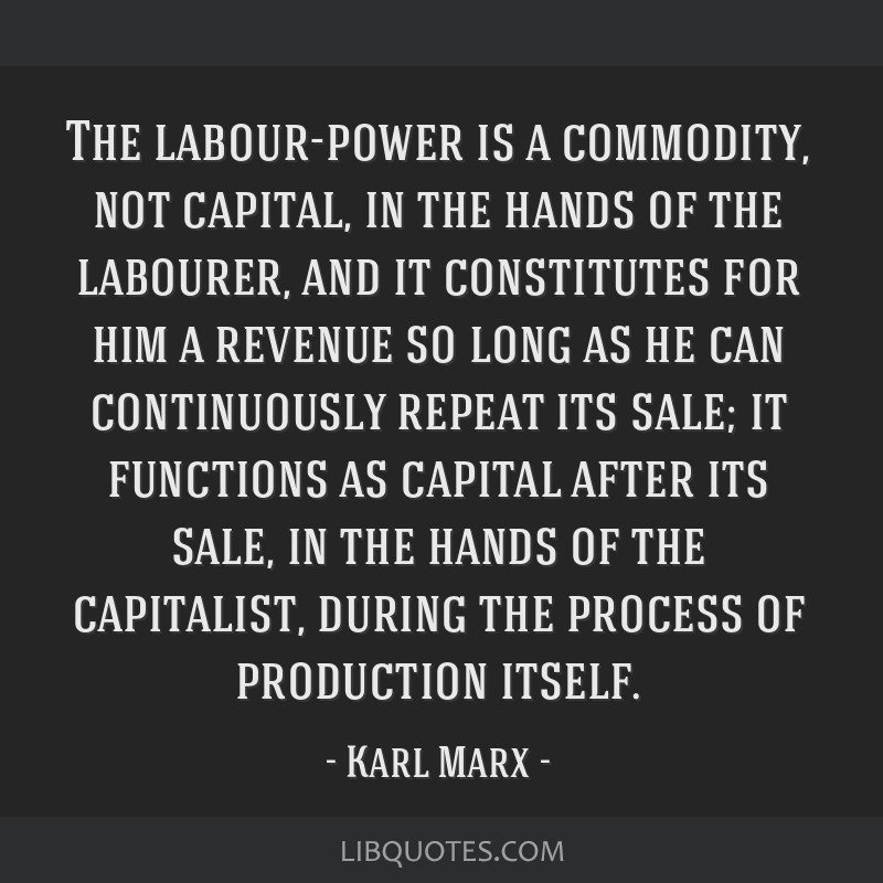 The labour-power is a commodity, not capital, in the hands of the labourer, and it constitutes for him a revenue so long as he can continuously...