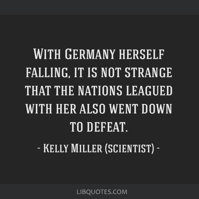 With Germany herself falling, it is not strange that the nations leagued with her also went down to defeat.