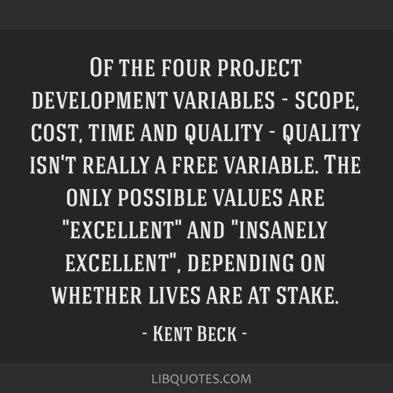 Of the four project development variables - scope, cost, time and quality - quality isn't really a free variable. The only possible values are...