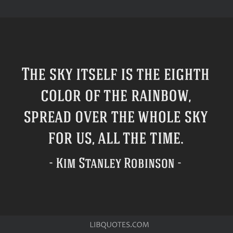 The sky itself is the eighth color of the rainbow, spread over the whole sky for us, all the time.