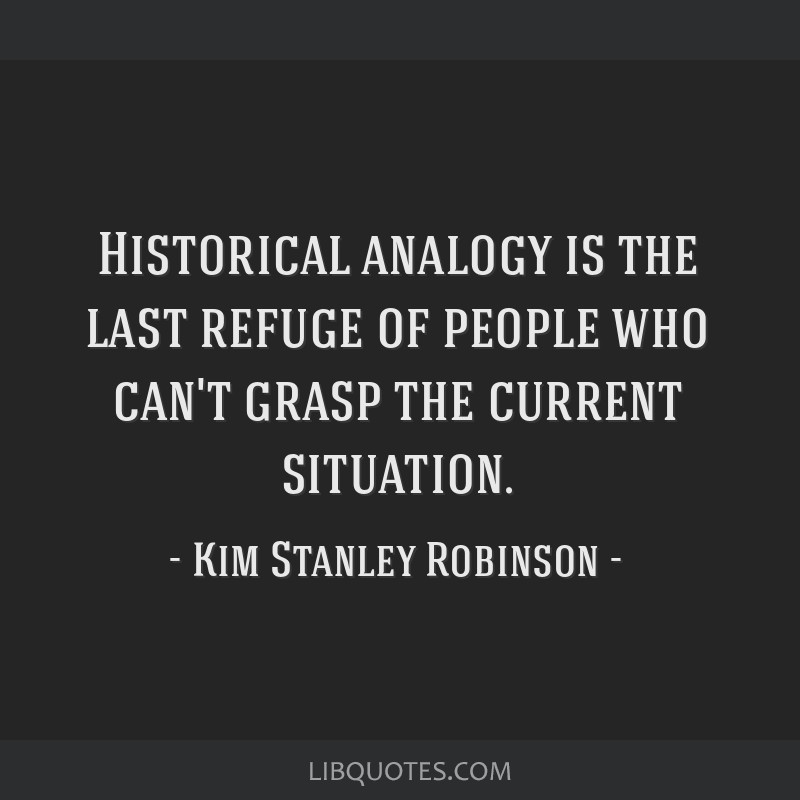 Historical analogy is the last refuge of people who can't grasp the current situation.