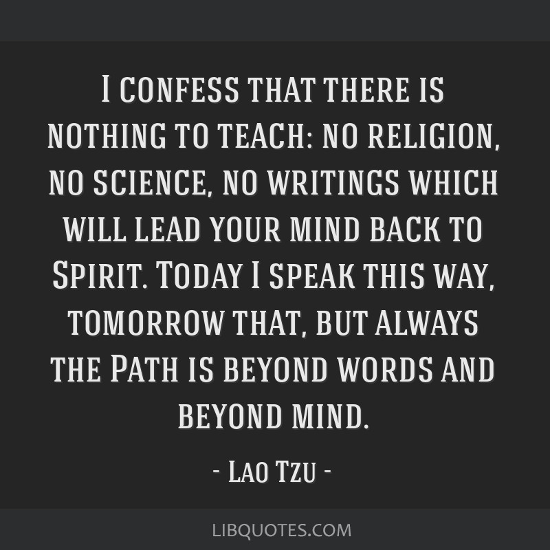 I confess that there is nothing to teach: no religion, no science, no writings which will lead your mind back to Spirit. Today I speak this way,...
