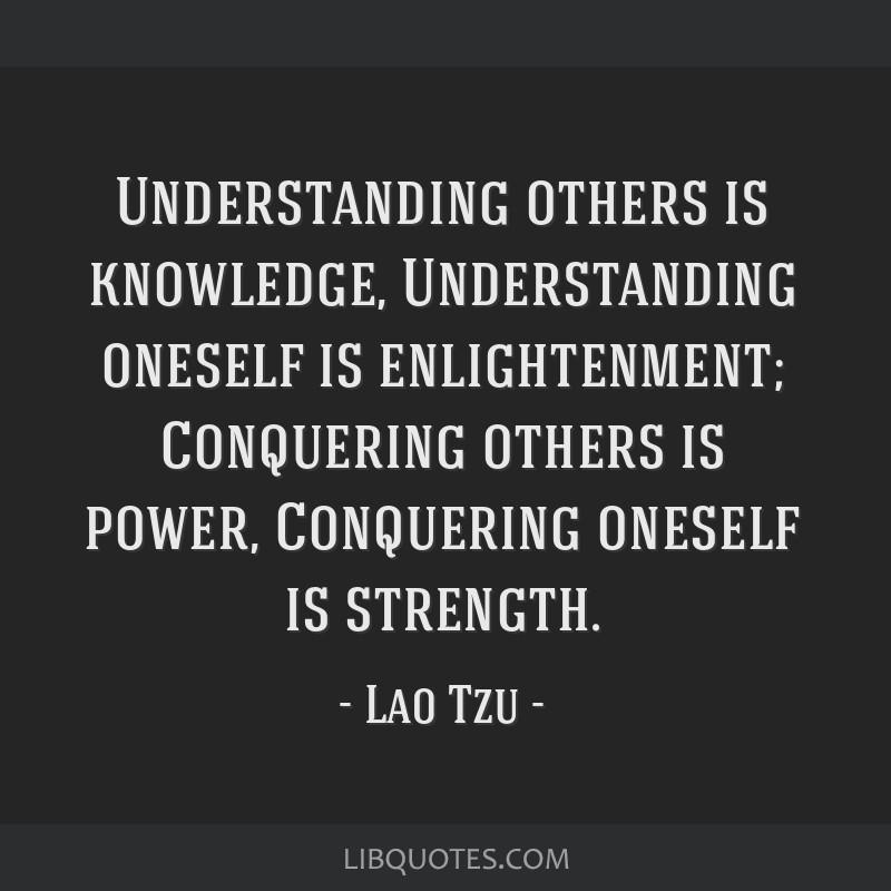Understanding Others Is Knowledge Understanding Oneself Is