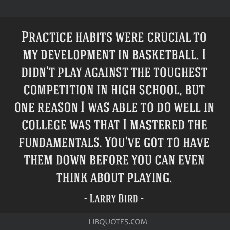 Practice habits were crucial to my development in basketball. I didn't play against the toughest competition in high school, but one reason I was...